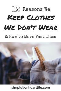 12 Reasons We Keep Clothes We Don't Wear and How to Move Past Them. Decluttering. Capsule wardrobe. Minimalism. Minimalist wardrobe. Declutter your closet. Declutter your life.