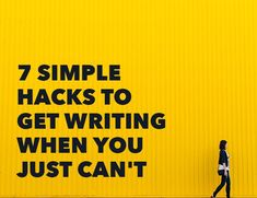 7 Simple Hacks to Get Writing When You Just Can't