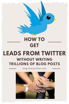 How to Get Leads from Twitter Big Time without Writing Trillions of Blog Posts - The Social Ms