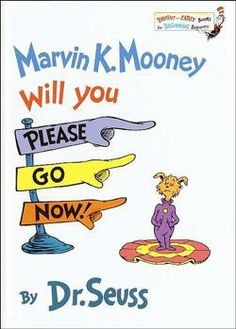 """""""Marvin K. Mooney Will You Please Go Now,"""" by Dr. Seuss"""