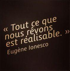 Ionesco vous pensez que c'est vrai ? si seulement c'était vrai (je rêve beaucoup !)
