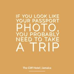 Why is it that passport photos always look SO terrible! Love this quote though as it gives us permission to go on a journey everyday because believe us even the mirror gets a shock when we look at it first thing in the morning! Cliff Hotel, Jamaica Hotels, Funny Travel Quotes, Inspirational Words Of Wisdom, Negril, One Liner, Thought Provoking, Make You Smile, Passport