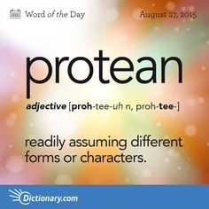 Today's Word of the Day is protean. Learn its definition, pronunciation, etymology and more. Join over 19 million fans who boost their vocabulary every day. The Words, Weird Words, Words To Use, Great Words, Unusual Words, Unique Words, Aesthetic Words, Word Nerd, Writing Words