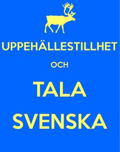 Keep Calm and Speak Swedish... This ones for Cody who can spek it fluently....love ya son!