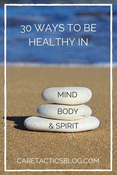 30 Ways to be healthy in mind, body & spirit | CaretacticsBlog.com