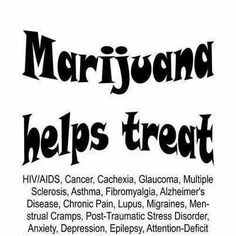 Marijuana helps treat: