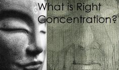 What is Right Concentration?  http://What-Buddha-Said.net/drops/What_is_Right_Concentration.htm