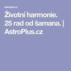Životní harmonie. 25 rad od šamana. | AstroPlus.cz Samana, Psychology