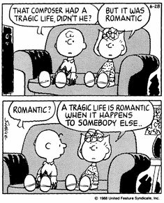 A tragic life is romantic when it happens to somebody else...