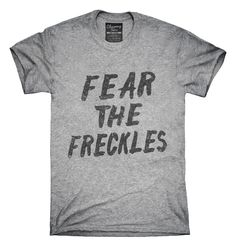 Fear The Freckles T-shirts, Hoodies,