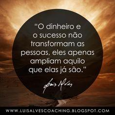 """PENSAMENTO DO DIA    Será que é o dinheiro e o sucesso que tornam uma pessoa verdadeiramente rica? Partilhe a sua experiência nos comentários.    QUOTE OF THE DAY: """"Money and success do not transform people , they just expand what they already are. - LUIS ALVES""""    #LuisAlvesFrases #PensamentoDoDia #Sucesso #Dinheiro #Fama #Riqueza #Valor #LeiDaAtração #Coaching #LifeCoaching #Mentoring"""