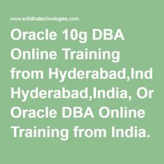 Oracle 10g DBA Online Training from Hyderabad,India, Oracle DBA Online Training from Ameerpet India.