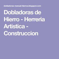 Dobladoras de Hierro - Herreria Artistica - Construccion Tools, Design, Barbecue, Artists, Welding, Furniture, Appliance