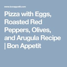 Pizza with Eggs, Roasted Red Peppers, Olives, and Arugula Recipe | Bon ...