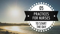 5 Practices for #Nurses to Start the Day