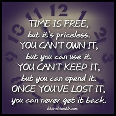 You never know how much time you have so enjoy every minute of it