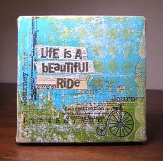 Life is a beautiful ride. Mixed media.