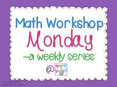 Math Workshop Monday~A New Weekly Blog Series