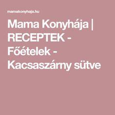 Mama Konyhája | RECEPTEK - Főételek - Kacsaszárny sütve