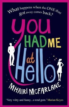 Awesome Romance Novels: You Had Me At Hello by Mhairi McFarlane for Kindle, Nook, Kobo Best Seller Libros, Love Book, This Book, Books To Read, My Books, Kindle, Old Friendships, One That Got Away, Thing 1