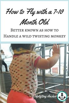 how to fly with a month old - uplifting anchor Baby Plane Travel, Baby On Plane, Travel Tips With Baby, Traveling With Baby, Toddler Travel, Family Travel, Baby Tips, 7 Month Old Baby Activities, Infant Activities