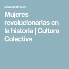 Mujeres revolucionarias en la historia   Cultura Colectiva
