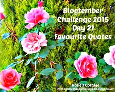 Rosie's Cottage: Blogtember Day 21: Favourite Quotes.. Libraries, Favorite Quotes, Blogging, 21st, Cottage, Day, Books, Flowers, Plants