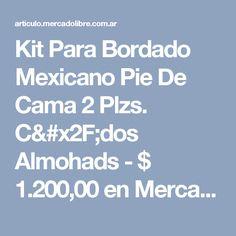 Kit Para Bordado Mexicano Pie De Cama 2 Plzs. C/dos Almohads - $ 1.200,00 en Mercado Libre