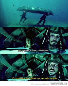 """This is either madness or brilliance. - - It's remarkable how often those two traits coincide."" Pirates of the Caribbean. True story"