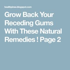 Grow Back Your Receding Gums With These Natural Remedies ! Page 2