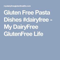 Gluten Free Pasta Dishes #dairyfree - My DairyFree GlutenFree Life