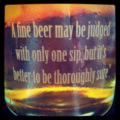 """A fine beer may be judged with only one sip, but it's better to thoroughly sure."" #Beer glass #quote"