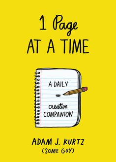 1 PAGE AT A TIME by Adam J. Kurtz -- Each of the 365 prompts will encourage you to draw, write, list, reflect, and share. This book is your new best friend.