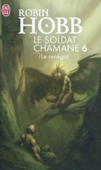 Le soldat chamane, tome 6 : Le Rénégat (The Soldier Son Trilogy : Renegade's Magic) - Robin Hobb - 2007