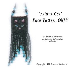 Barbara Henthorn Attack Cat  Price$0.00 A small peyote pattern that could be made into a bag. Stitch instructions, finishing details, fringe, etc... are not included.