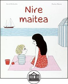 Nire maitea (Album ilustratua) de Astrid Desbordes ✿ Libros infantiles y juveniles - (De 0 a 3 años) ✿