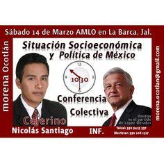 #MorenaOcotlán Te Invita a la Conferencia Colectiva sobre la Situación Socio-económica y Política de México. En La Barca, Jal. Dtto. Electoral Federal No. 15, para el Sábado 14 de Marzo de 2015 con #AMLO.