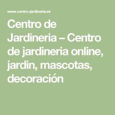 Centro de Jardineria – Centro de jardineria online, jardin, mascotas, decoración