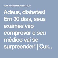 Adeus, diabetes! Em 30 dias, seus exames vão comprovar e seu médico vai se surpreender! | Cura pela Natureza