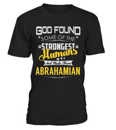 "# ABRAHAMIAN .    God Found Some Of The Strongest Humans And Made Them ABRAHAMIAN Name ShirtsSpecial Offer, not available anywhere else!Available in a variety of styles and colorsBuy yours now before it is too late! Secured payment via Visa / Mastercard / Amex / PayPal / iDeal How to place an order  Choose the model from the drop-down menu Click on ""Buy it now"" Choose the size and the quantity Add your delivery address and bank details And that's it!"