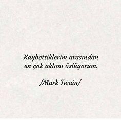Kaybettiklerim arasından en çok aklımı özlüyorum. - Mark Twain