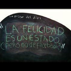 """: """"La Felicidad es un estado (pero no de Facebook)"""". #LaFrasedelDía"""
