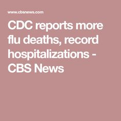 CDC reports more flu deaths, record hospitalizations - CBS News