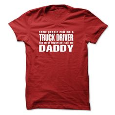 Some people call me a TRUCK DRIVER the most important call me DADDY T-shirt and Hoodie