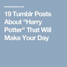 """19 Tumblr Posts About """"Harry Potter"""" That Will Make Your Day"""