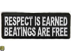 Respect is Earned Beatings Are Free Funny Patch