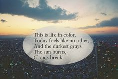 Life In Color - OneRepublic. This song can change you day no matter what, promise! And I never break a promise.