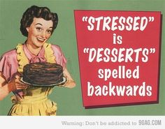 it all makes sense now. whenever i'm stressed I do eat a lot of desserts