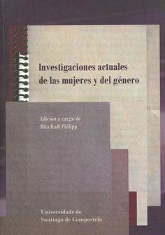 Investigaciones actuales de las mujeres y del género / edición a cargo de Rita Mª Radl Philipp (2010)