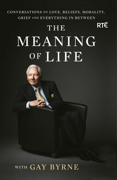 The Meaning of Life with Gay Byrne Conversations on Love, Beliefs, Morality, Grief and Everything in Between by Gay Byrne and Publisher Gill Books. Save up to by choosing the eTextbook option for ISBN: The print version of this textbook is ISBN: Got Books, Books To Read, Meaning Of Life, What To Read, Book Photography, Free Reading, Love Book, Free Books, Grief
